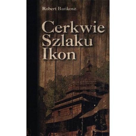 Znalezione obrazy dla zapytania Robert Bańkosz Cerkwie Szlaku Ikon