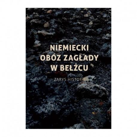 Niemiecki obóz zagłady w Bełżcu. Zarys Historii