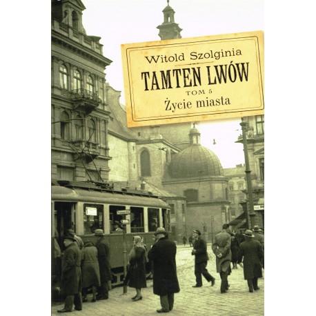 Tamten Lwów, tom 5: Życie miasta