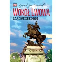 Wokół Lwowa. Szlakiem Sobieskiego