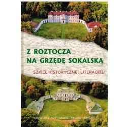 Z Roztocza na Grzędę Sokalską szkice historyczne i literackie