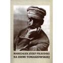 Marszałek Józef Piłsudski na Ziemi Tomaszowskiej