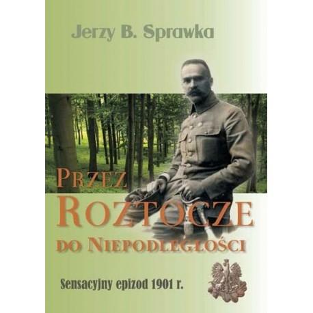 Przez Roztocze do Niepodległości - sensacyjny epizod 1901 r.