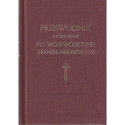Przewodnik Ilustrowany po Województwie Stanisławowskiem - reprin