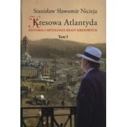 Kresowa Atlantyda. Tom I: Lwów, Stanisławów, Tarnopol, Brzezany,